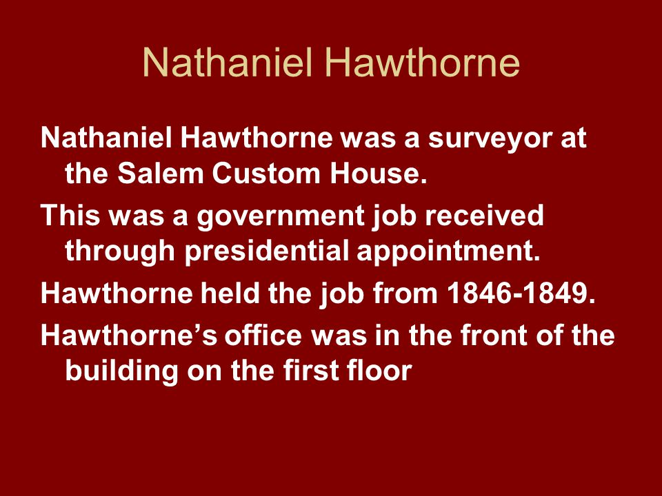Nathaniel Hawthorne Nathaniel Hawthorne was a surveyor at the Salem Custom House.