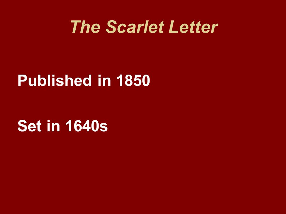 The Scarlet Letter Published in 1850 Set in 1640s