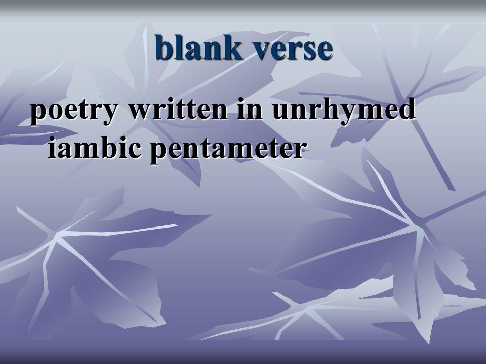blank verse poetry written in unrhymed iambic pentameter