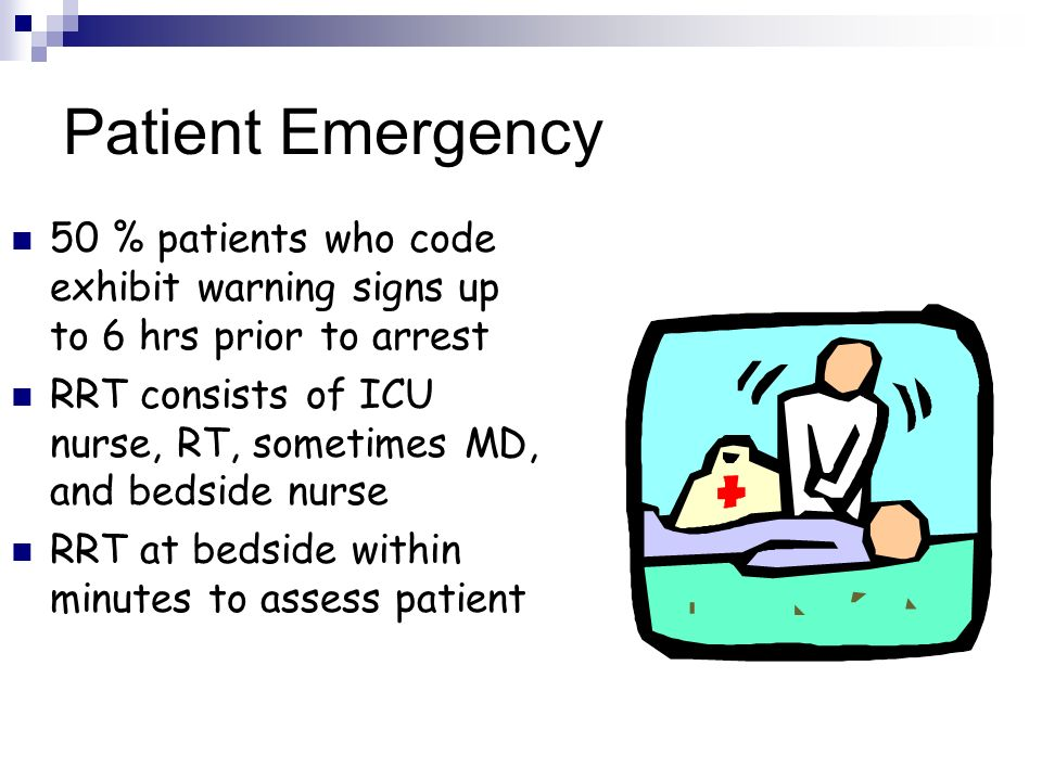 Patient Emergency 50 % patients who code exhibit warning signs up to 6 hrs prior to arrest.