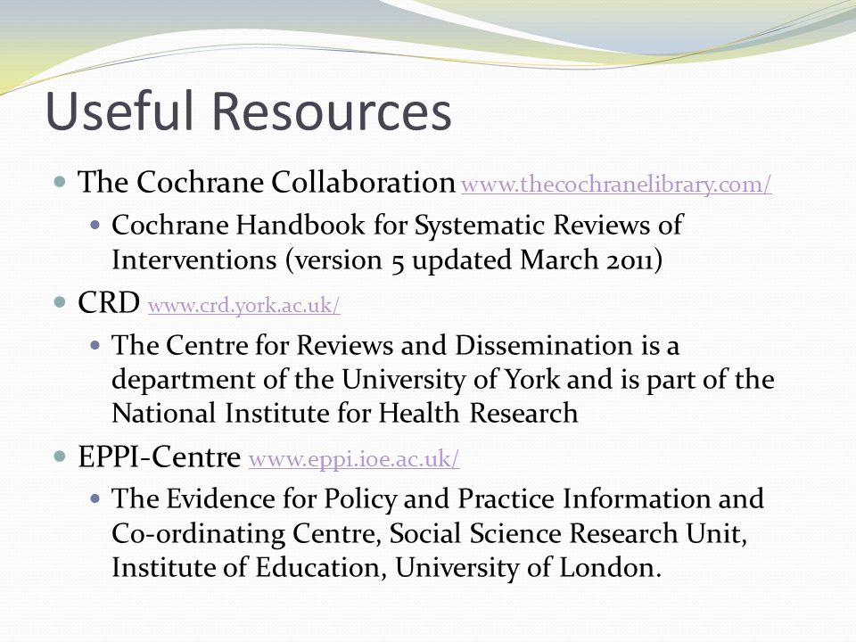 Useful Resources The Cochrane Collaboration www.thecochranelibrary.com/