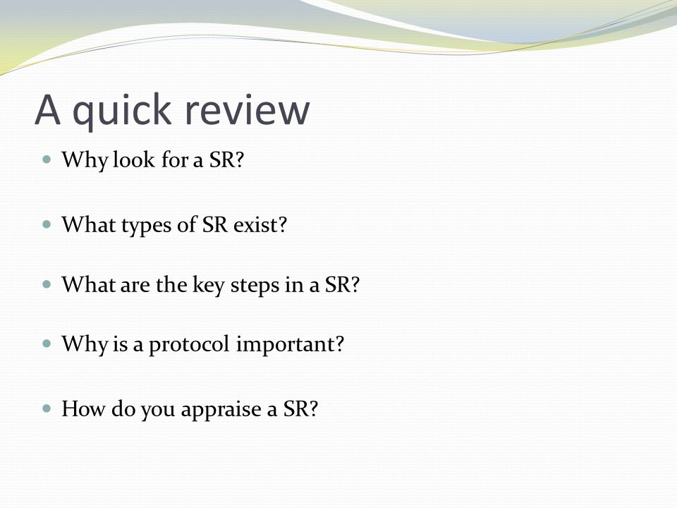 A quick review Why look for a SR What types of SR exist