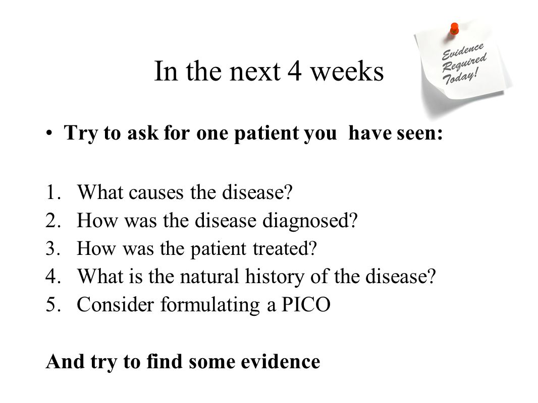 In the next 4 weeks Try to ask for one patient you have seen: