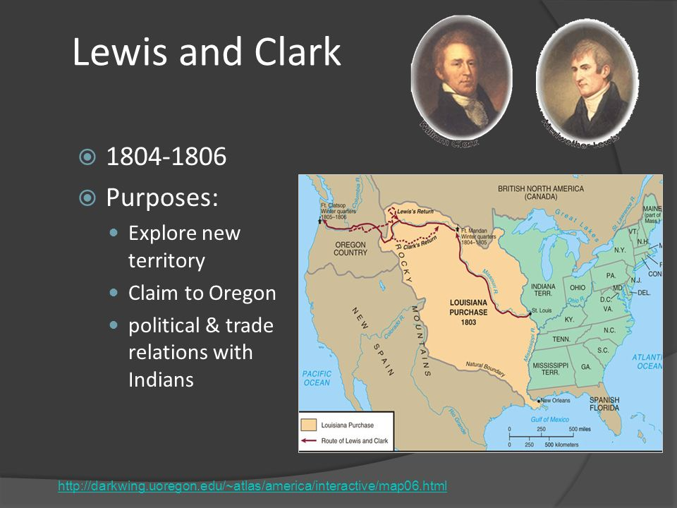 Lewis and Clark 1804-1806 Purposes: Explore new territory