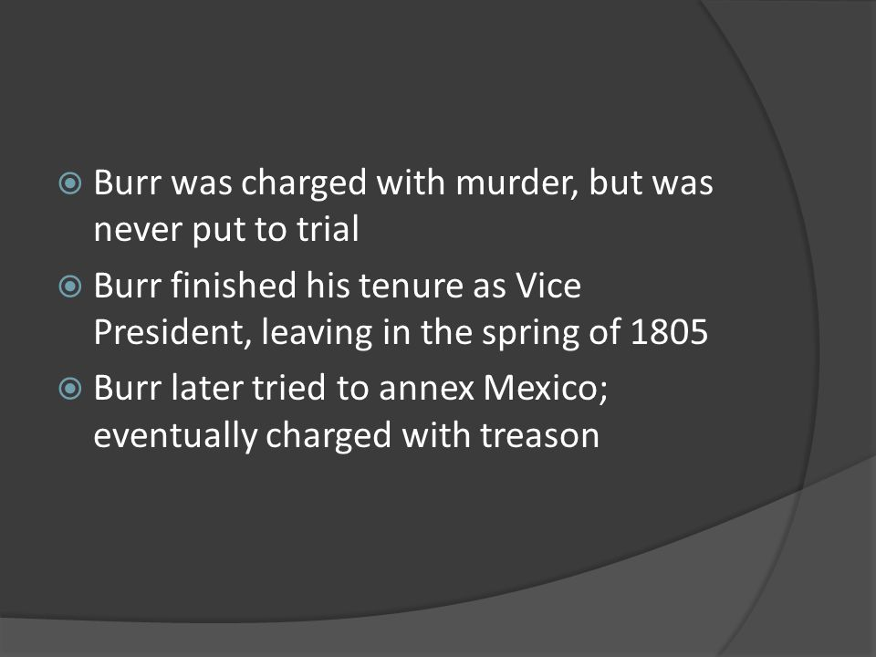 Burr was charged with murder, but was never put to trial