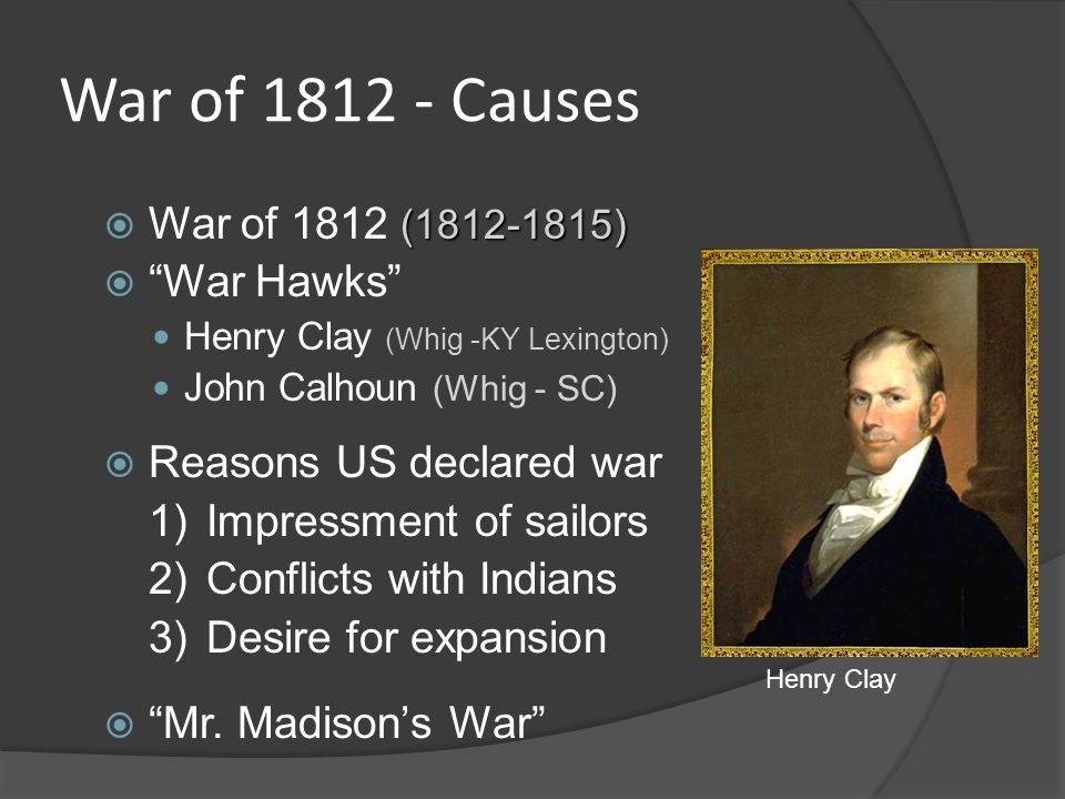 War of 1812 - Causes War of 1812 (1812-1815) War Hawks