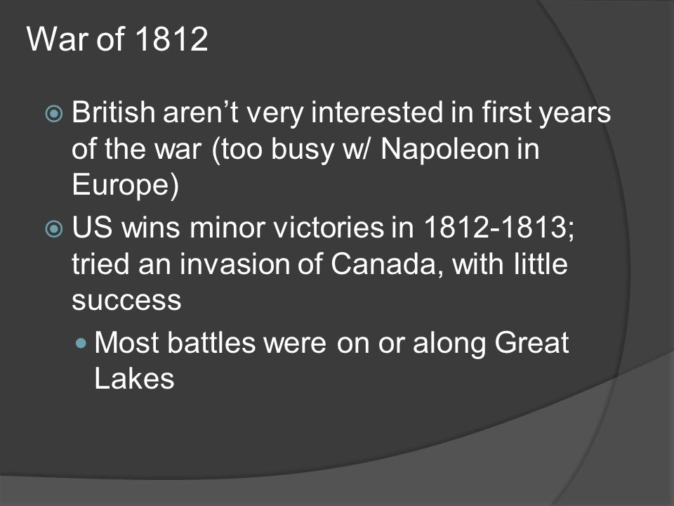 War of 1812 British aren't very interested in first years of the war (too busy w/ Napoleon in Europe)