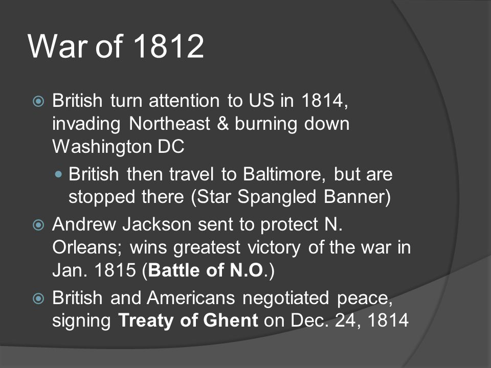 War of 1812 British turn attention to US in 1814, invading Northeast & burning down Washington DC.