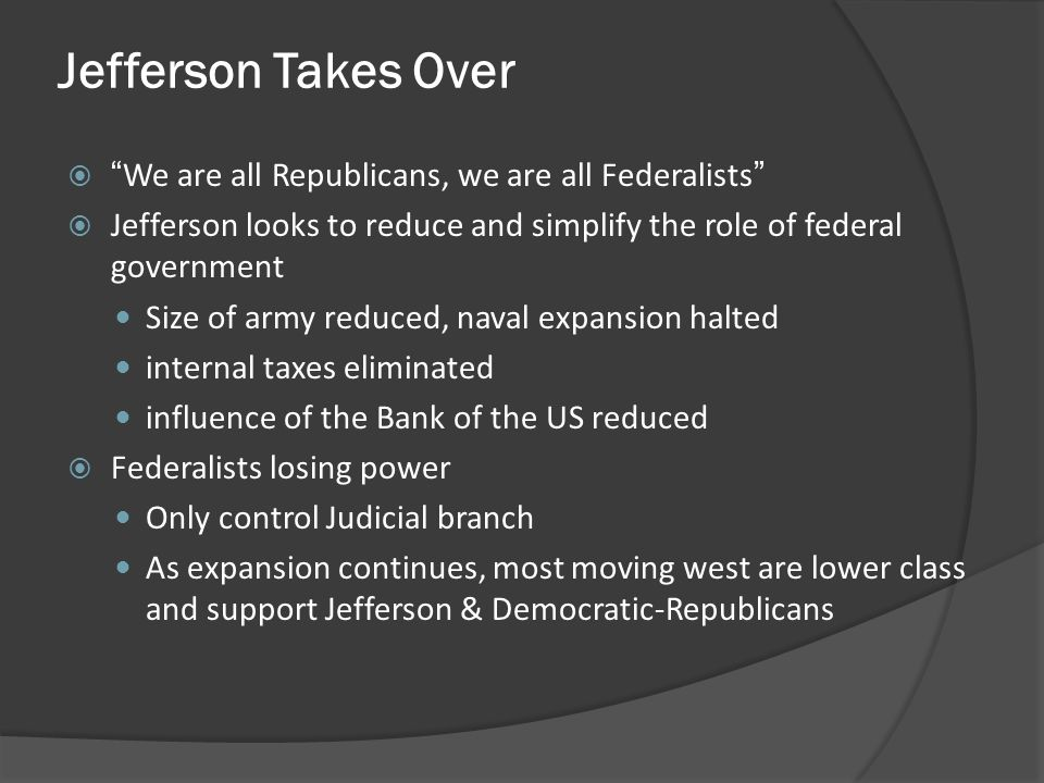 Jefferson Takes Over We are all Republicans, we are all Federalists