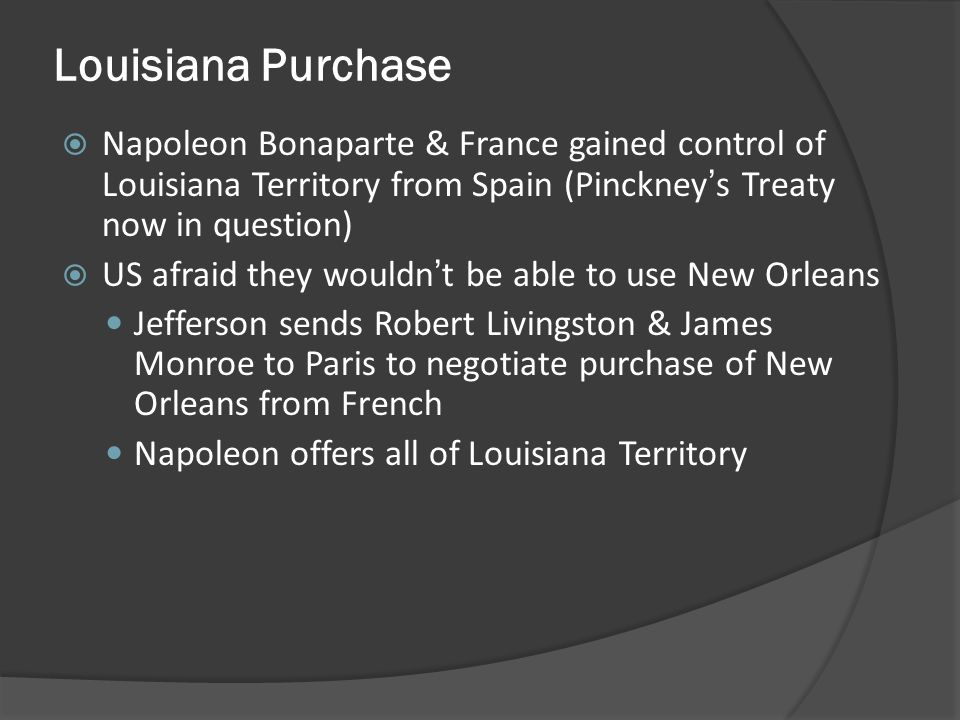 Louisiana Purchase Napoleon Bonaparte & France gained control of Louisiana Territory from Spain (Pinckney's Treaty now in question)