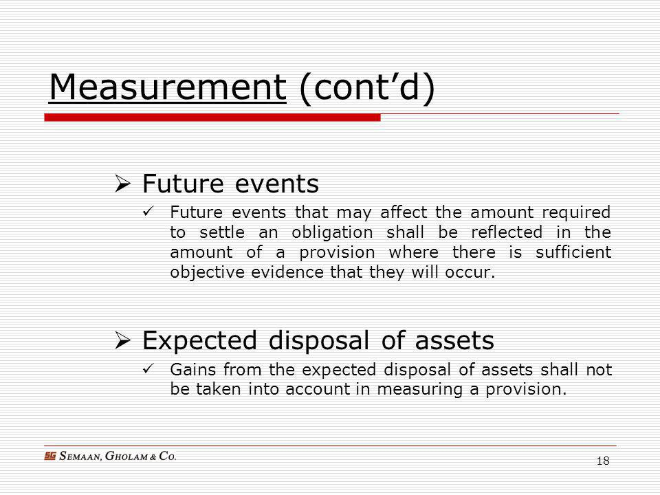 Measurement (cont'd) Future events Expected disposal of assets