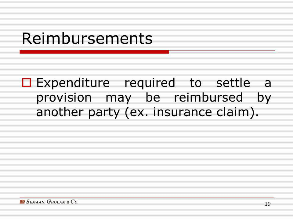 Reimbursements Expenditure required to settle a provision may be reimbursed by another party (ex.