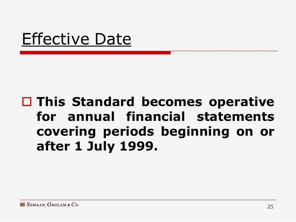 Effective Date This Standard becomes operative for annual financial statements covering periods beginning on or after 1 July 1999.