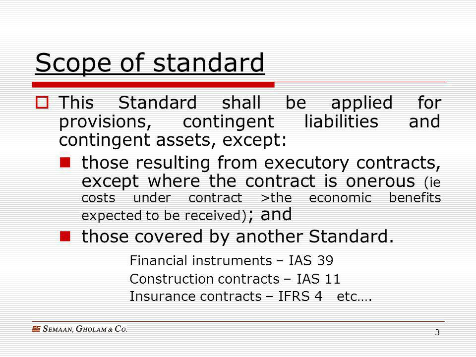 Scope of standard This Standard shall be applied for provisions, contingent liabilities and contingent assets, except: