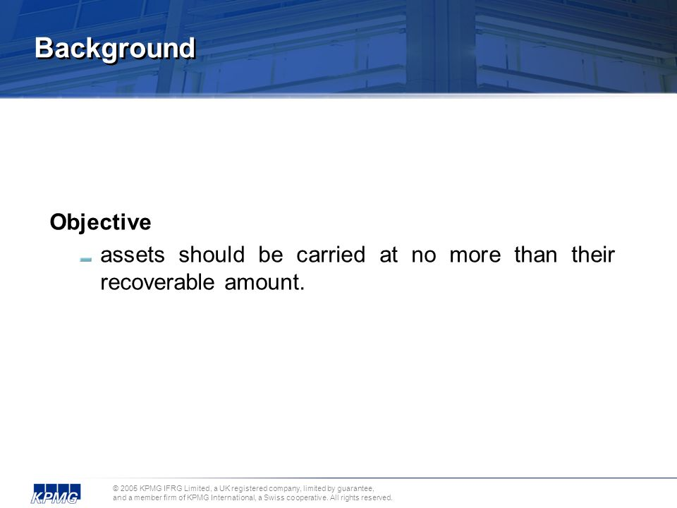 Background Objective assets should be carried at no more than their recoverable amount.