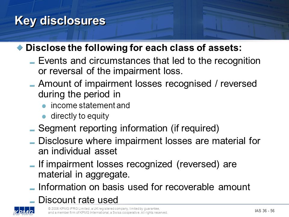 Key disclosures Disclose the following for each class of assets:
