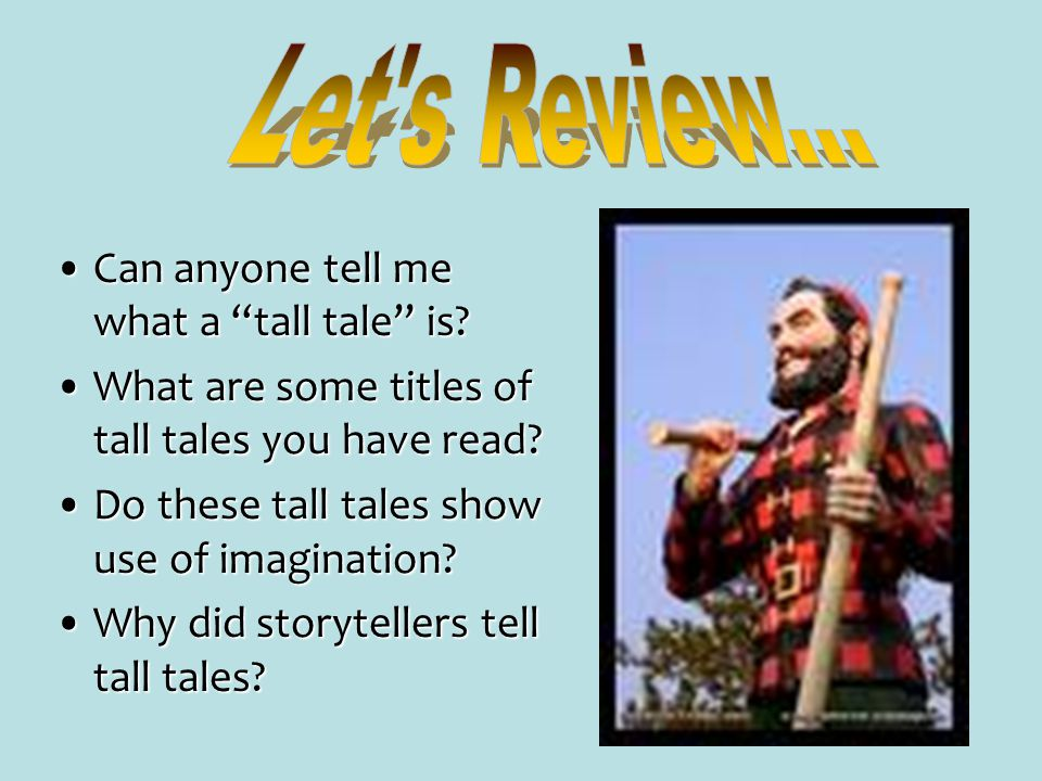 Let s Review... Can anyone tell me what a tall tale is