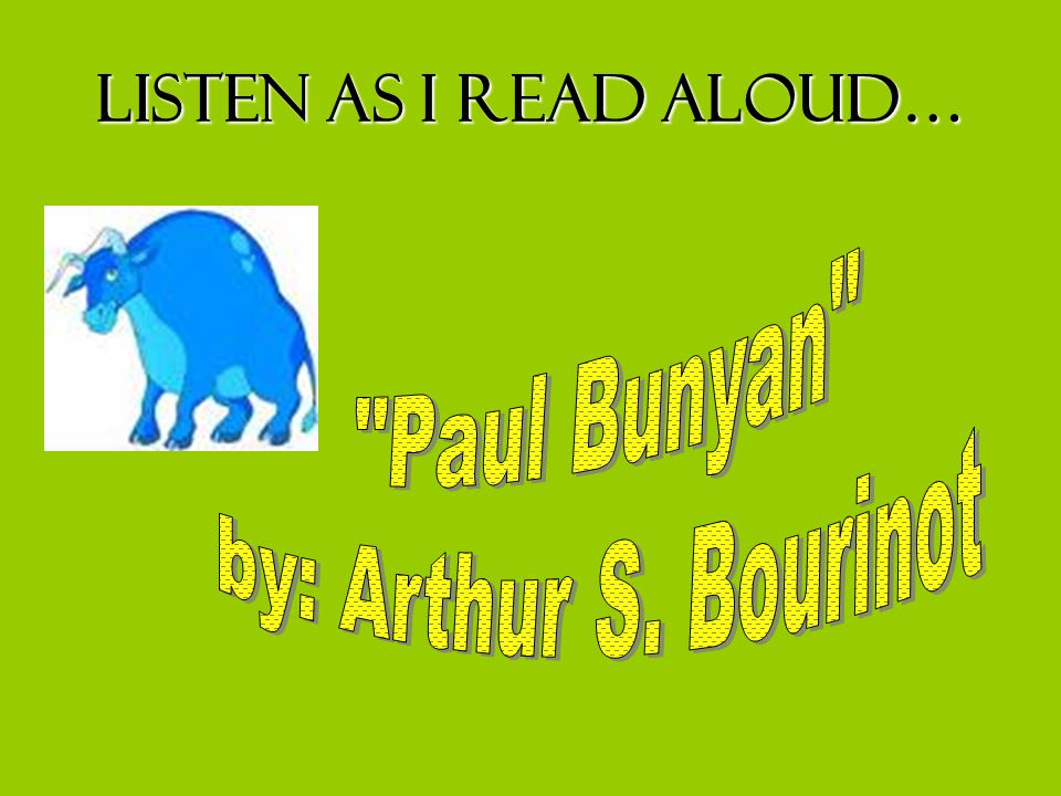 Listen as I read aloud… Paul Bunyan by: Arthur S. Bourinot