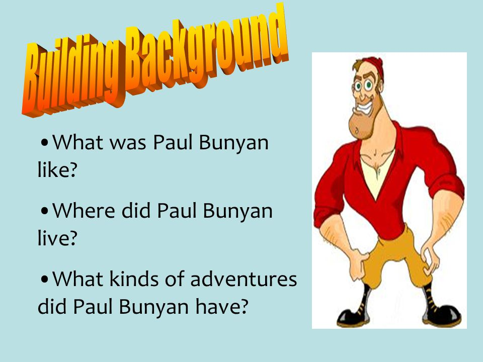 Building Background What was Paul Bunyan like