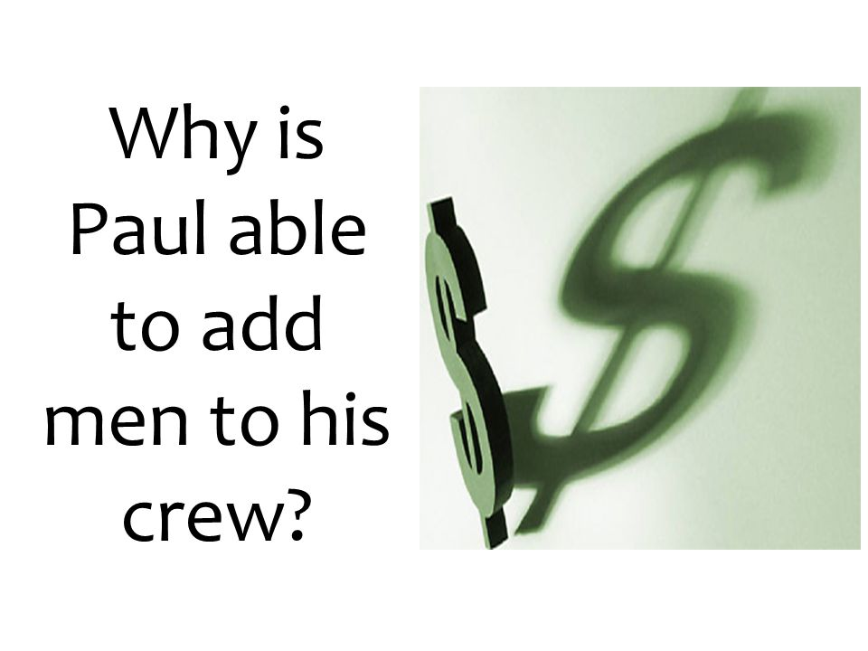 Why is Paul able to add men to his crew