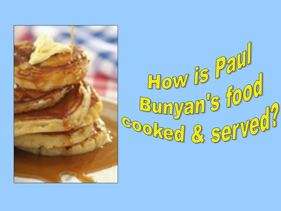 How is Paul Bunyan s food cooked & served
