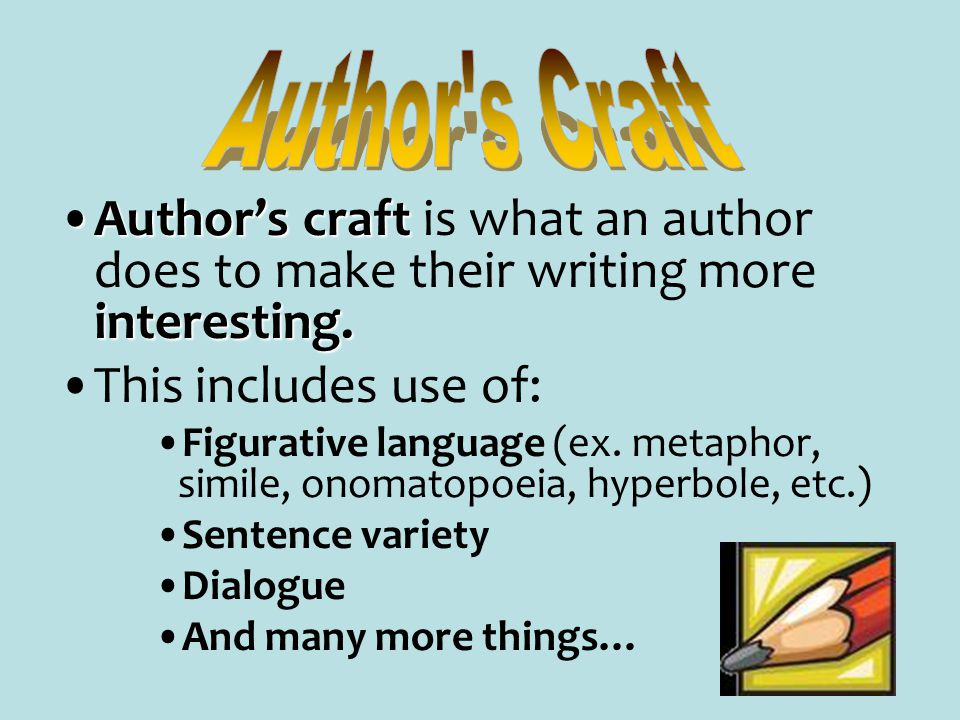 Author s Craft Author's craft is what an author does to make their writing more interesting. This includes use of: