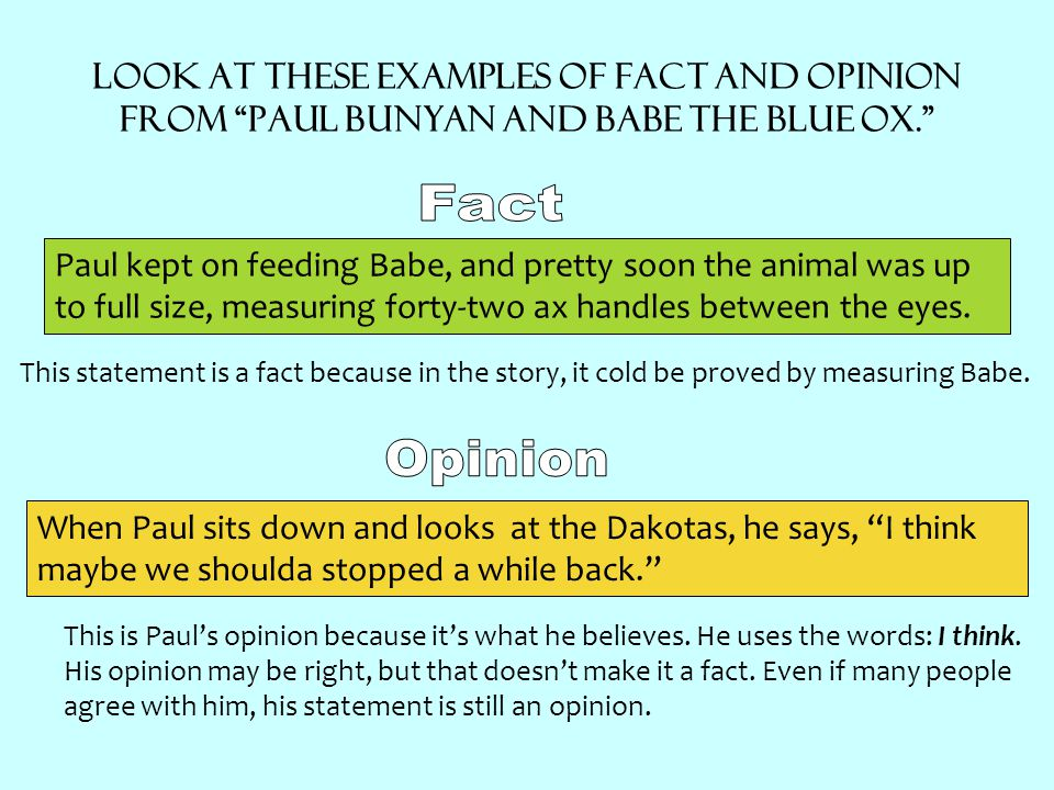Look at these examples of fact and opinion from Paul Bunyan and Babe the Blue Ox.