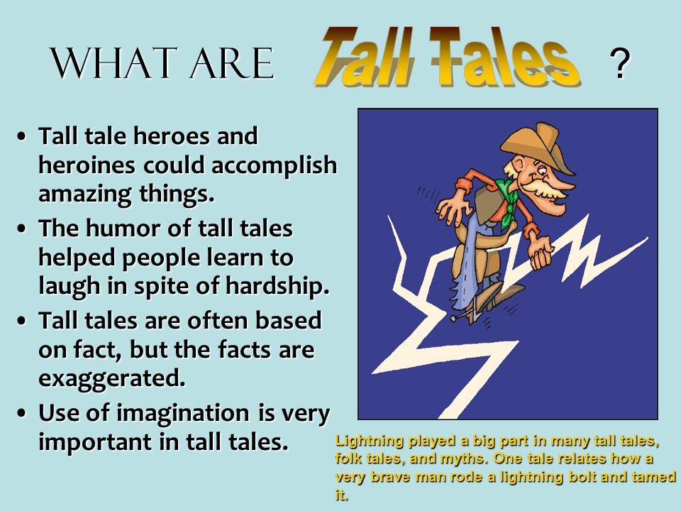What are Tall Tales. Tall tale heroes and heroines could accomplish amazing things.