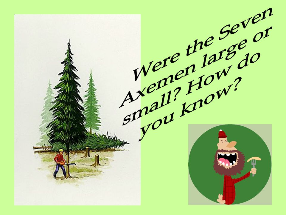Were the Seven Axemen large or small How do you know