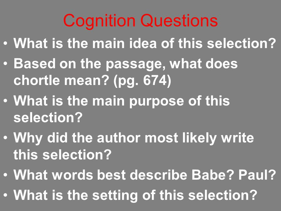 Cognition Questions What is the main idea of this selection