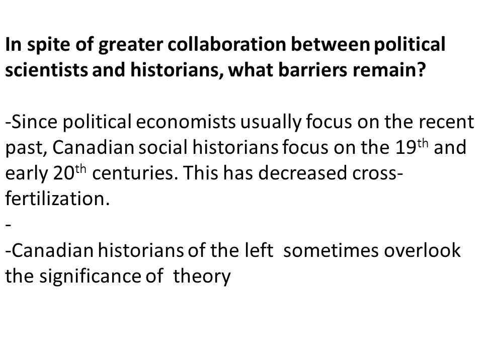 In spite of greater collaboration between political scientists and historians, what barriers remain
