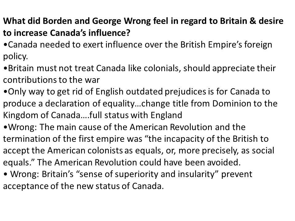 What did Borden and George Wrong feel in regard to Britain & desire to increase Canada's influence