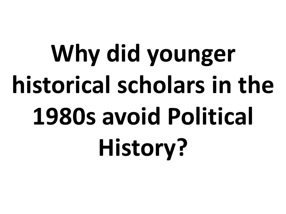 Why did younger historical scholars in the 1980s avoid Political History
