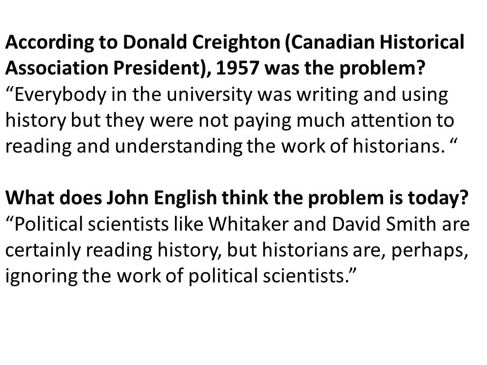 According to Donald Creighton (Canadian Historical Association President), 1957 was the problem