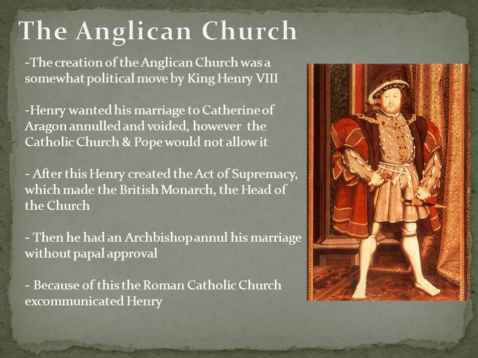 The Anglican Church The creation of the Anglican Church was a somewhat political move by King Henry VIII.
