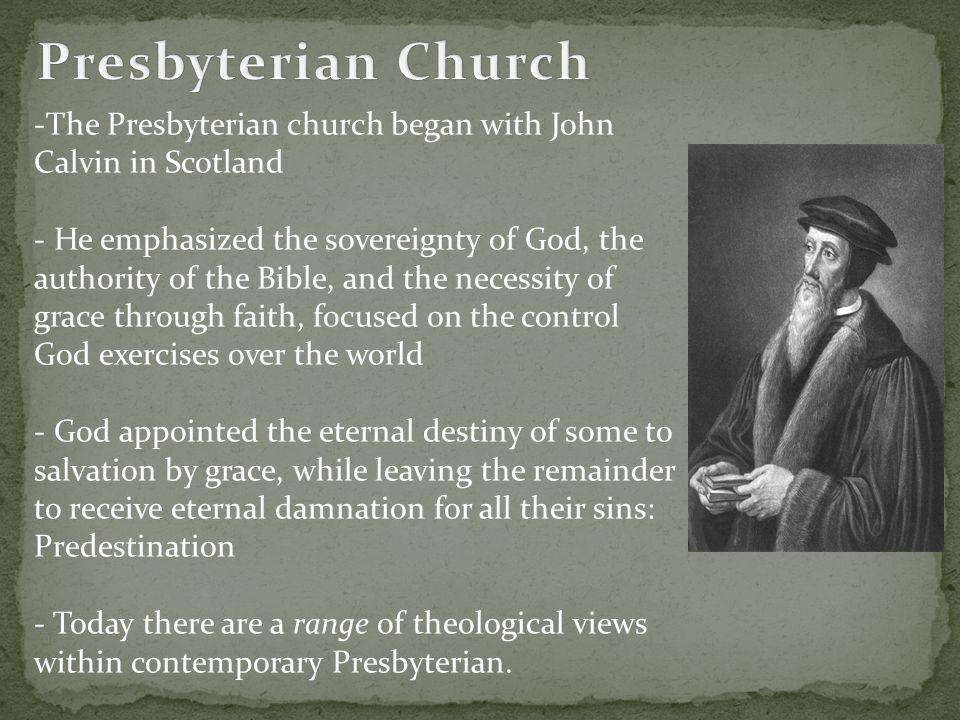 Presbyterian Church The Presbyterian church began with John Calvin in Scotland.