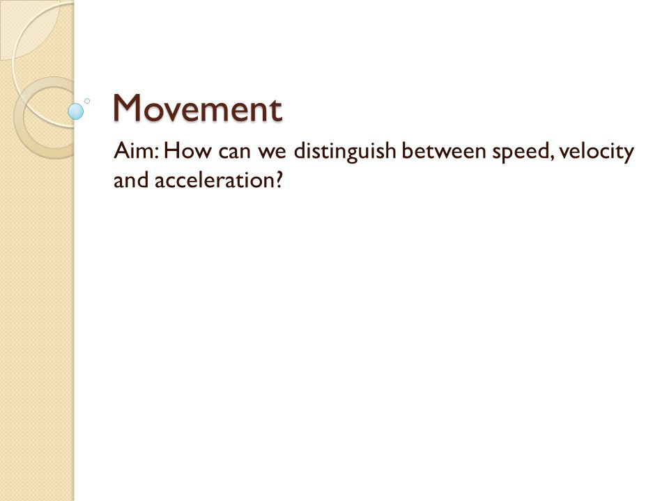 Aim: How can we distinguish between speed, velocity and acceleration