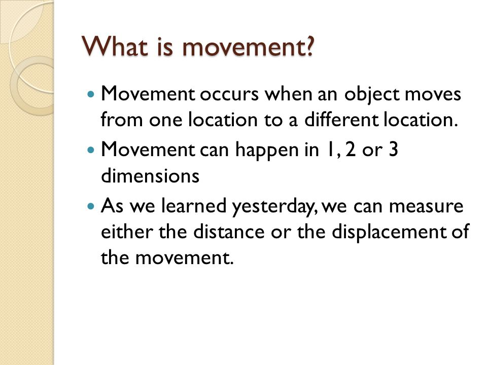 What is movement Movement occurs when an object moves from one location to a different location. Movement can happen in 1, 2 or 3 dimensions.