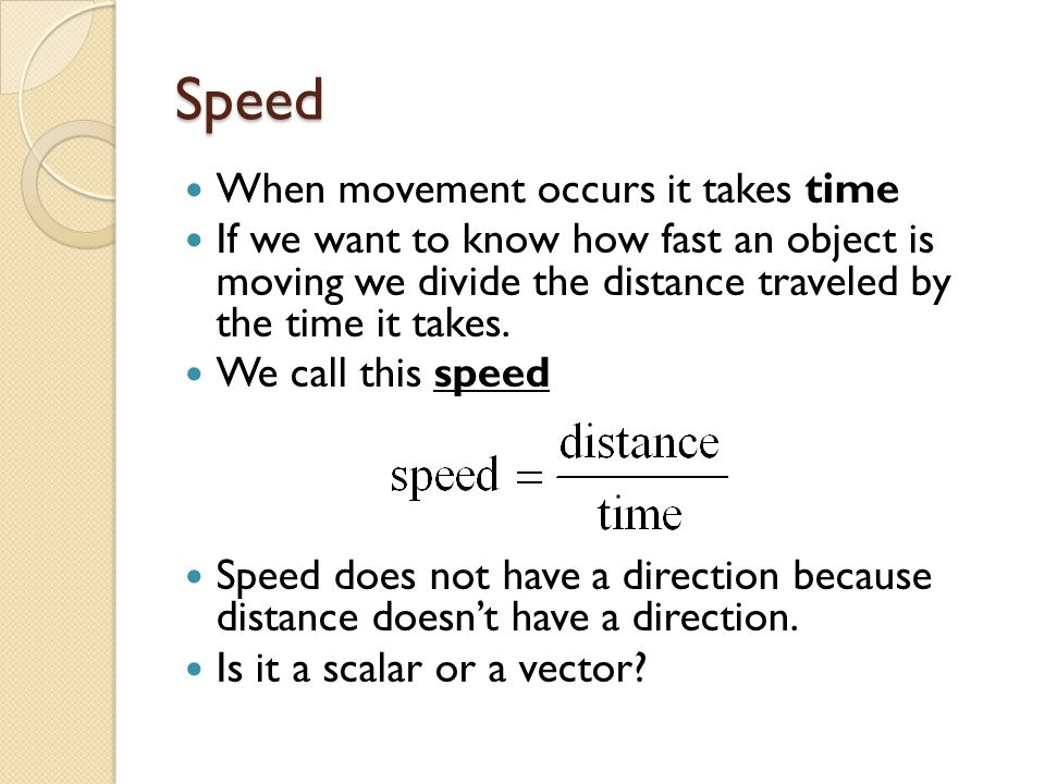 Speed When movement occurs it takes time