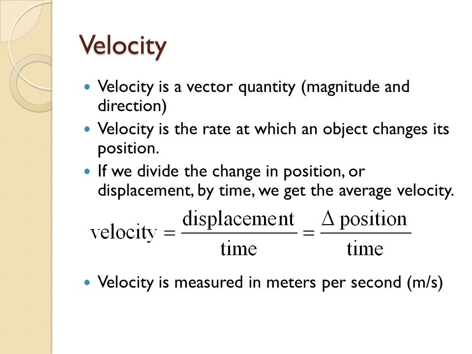 Velocity Velocity is a vector quantity (magnitude and direction)