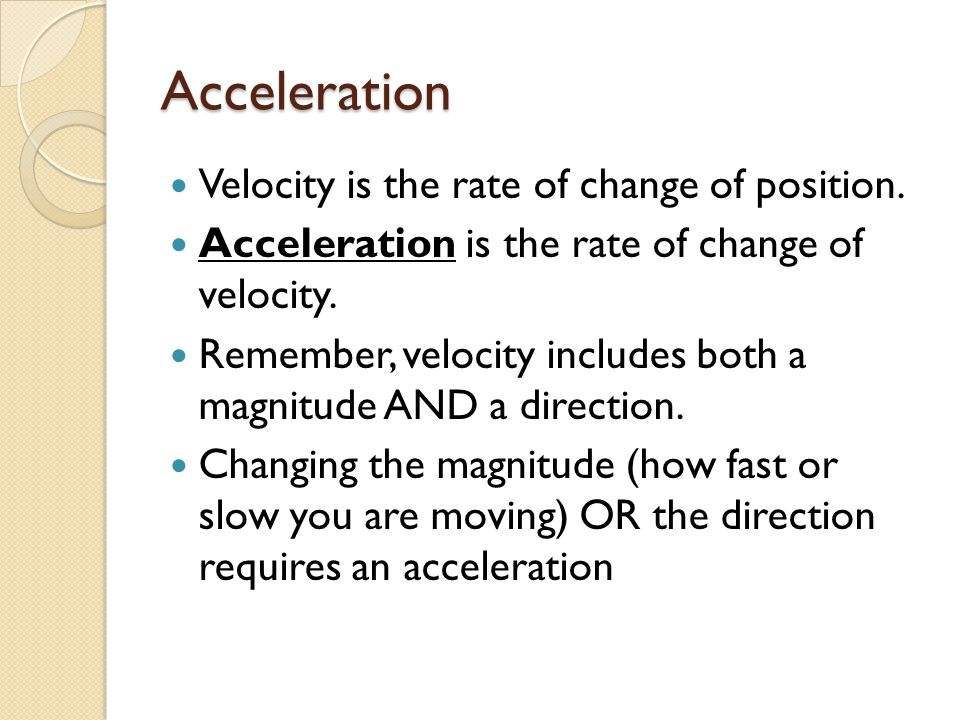 Acceleration Velocity is the rate of change of position.