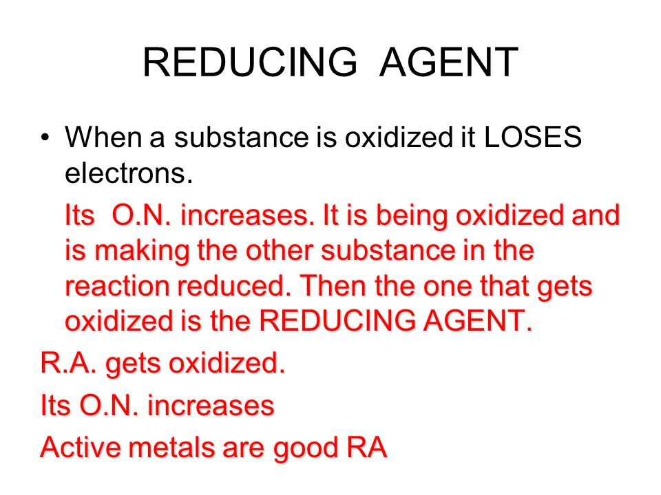REDUCING AGENT When a substance is oxidized it LOSES electrons.