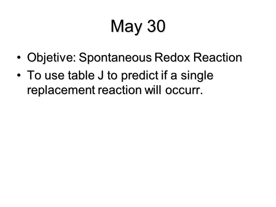 May 30 Objetive: Spontaneous Redox Reaction