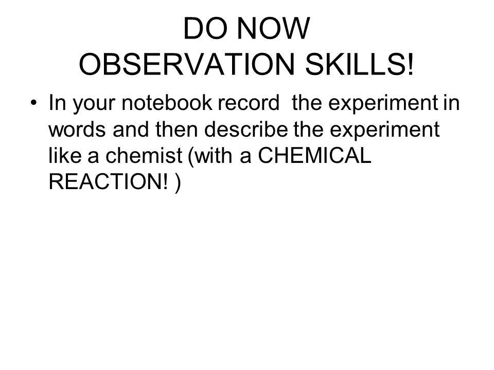 DO NOW OBSERVATION SKILLS!