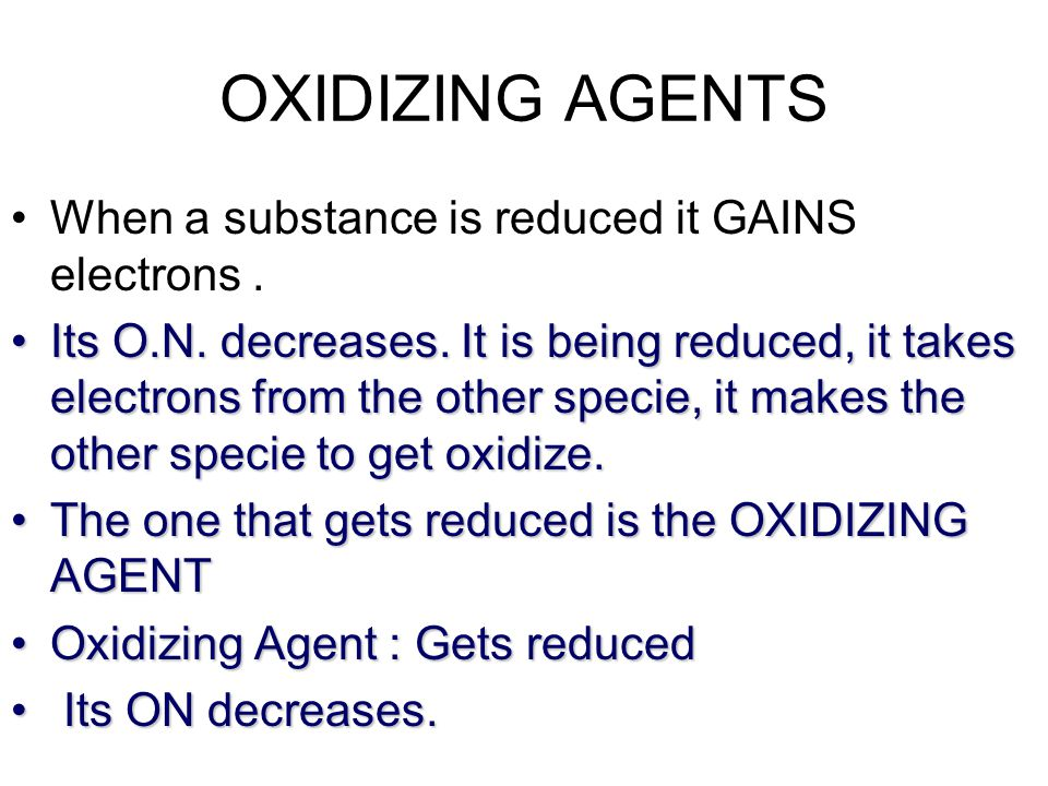 OXIDIZING AGENTS When a substance is reduced it GAINS electrons .