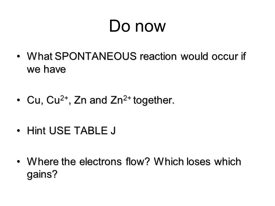 Do now What SPONTANEOUS reaction would occur if we have