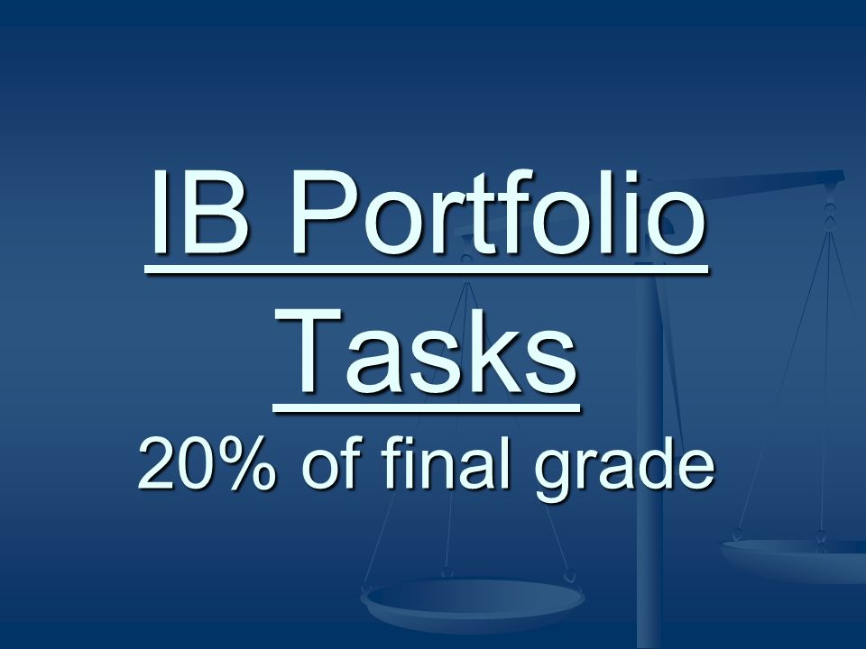 IB Portfolio Tasks 20% of final grade