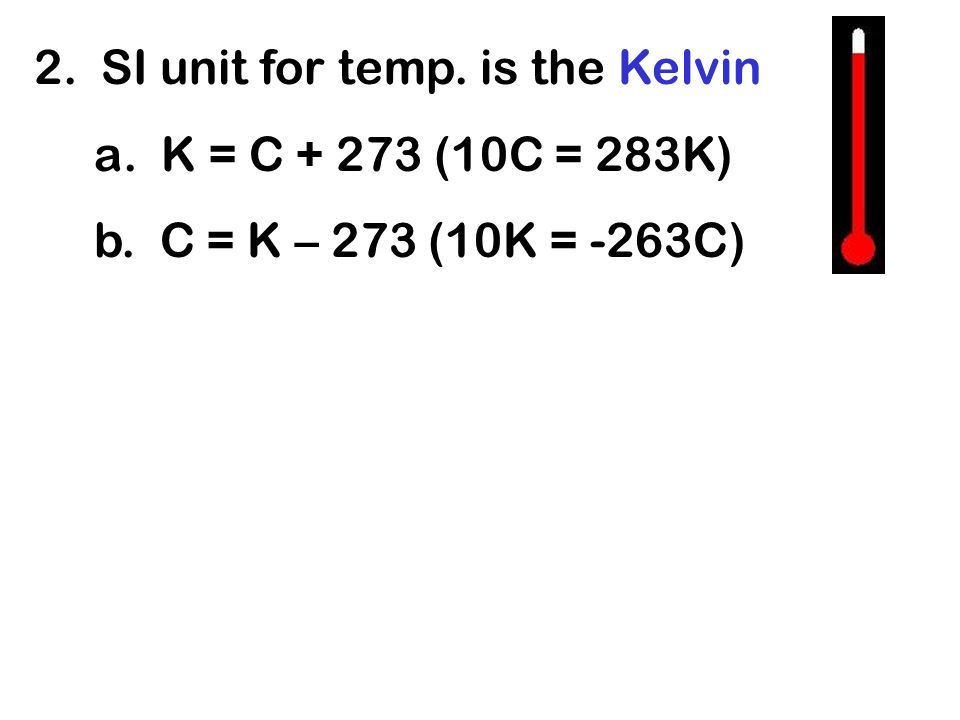 2. SI unit for temp. is the Kelvin