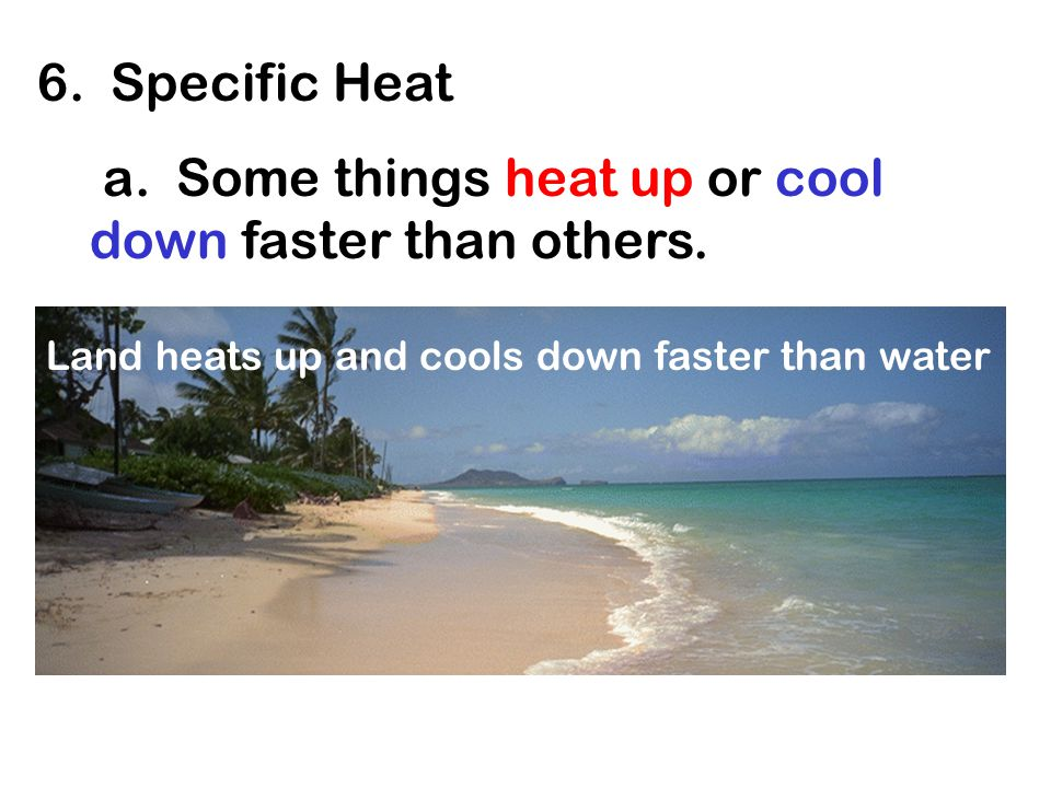 a. Some things heat up or cool down faster than others.