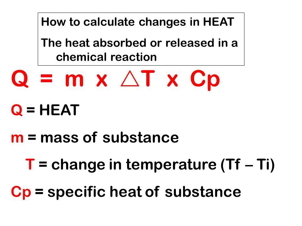 Q = m x T x Cp Q = HEAT m = mass of substance